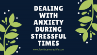 Dealing with Anxiety during Stressful Times