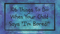 106 Things To Do When Your Child Is Bored