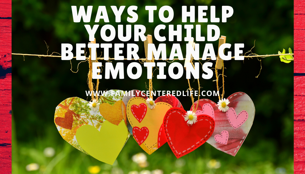 5 Ways to Help Your Child Better Manage Emotions