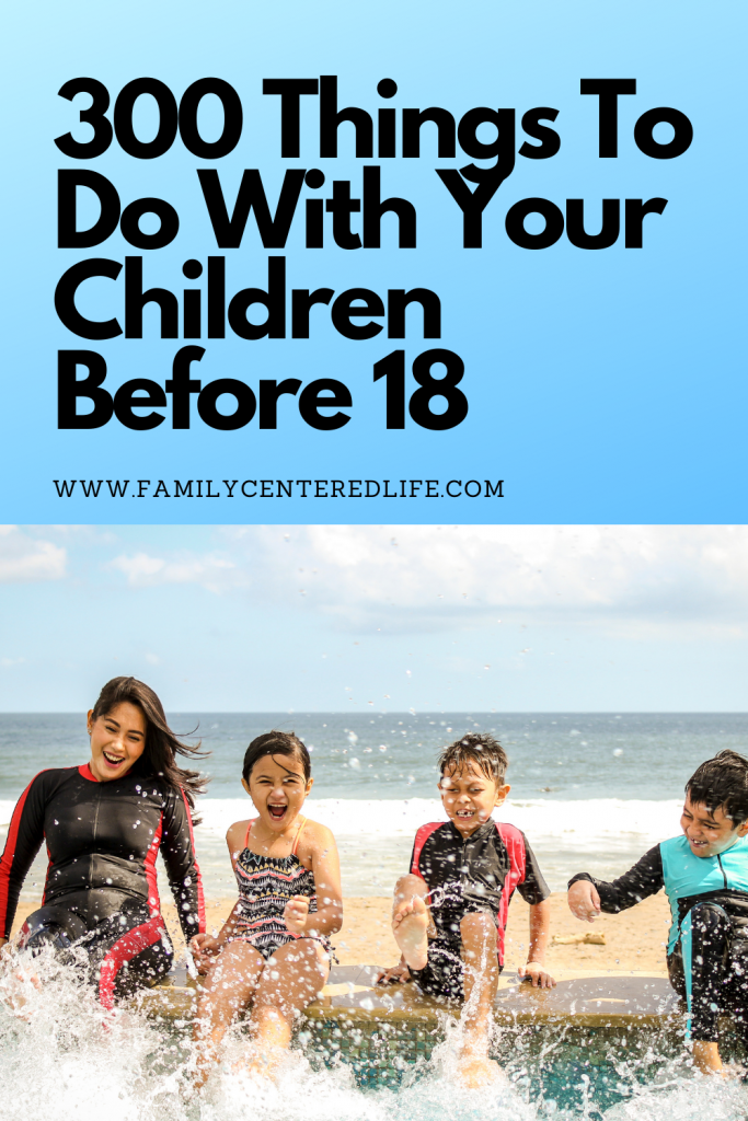 300 things to do with you kid before age 18