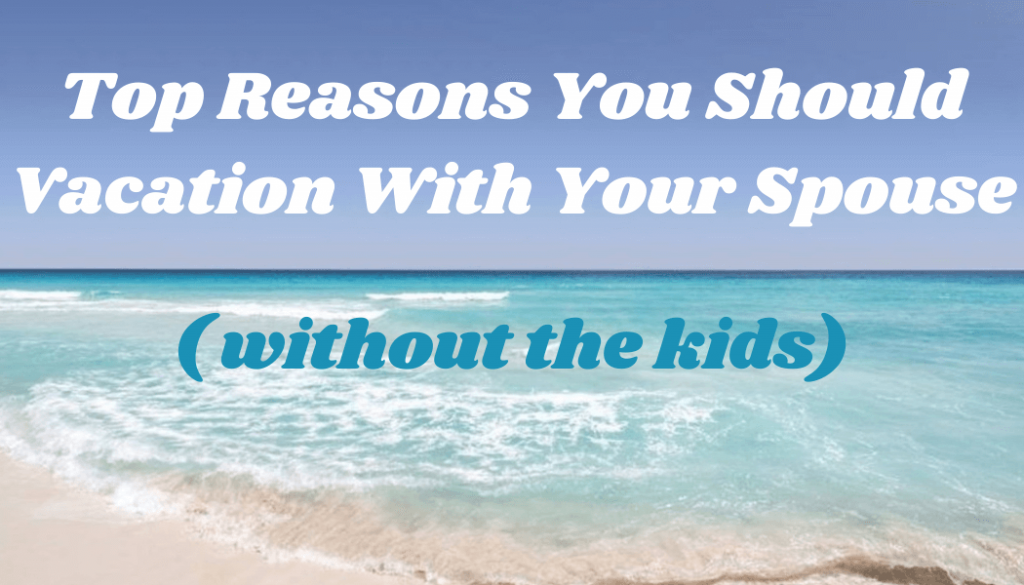 Why you should vacation without the kids